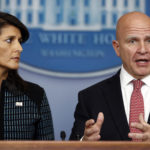 National security adviser H.R. McMaster, right, and U.S. Ambassador to the UN, former South Carolina Gov. Nikki Haley, participate in  a news briefing at the White House, in Washington, Friday, Sept. 15, 2017. (AP Photo/Carolyn Kaster)
